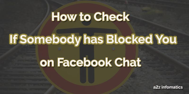 how to check if somebosy has blocked you on facebook chat