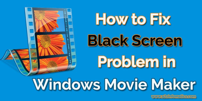 How to Fix Black Screen Problem in Windows Movie Maker Solved